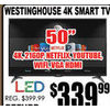 "Westinghouse 4 K Smart TV-50"" - $339.99"