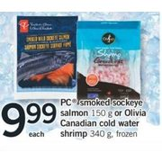 PC Smoked Sockeye Salmon Or Olivia Canadian Cold Water Shrimp - $9.99