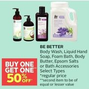 Be Better Body Wash, Liquid Hand Soap, Foam Bath, Body Butter, Epsom Salts Or Bath Accessories  - BOGO 50% off